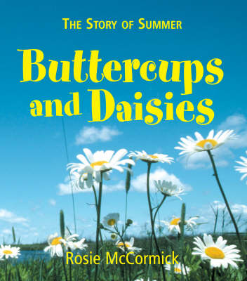 The Story of Summer Buttercups and Daisies: by Rosie McCormick