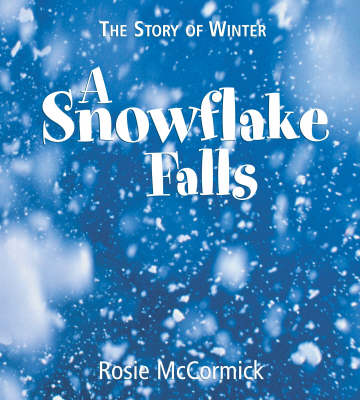 The Story of Winter A Snowflake Falls by Rosie McCormick