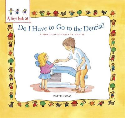 Healthy Teeth: Do I Have to Go to the Dentist? by Pat Thomas