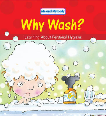 Why Wash? Learning About Personal Hygiene by Claire Llewellyn