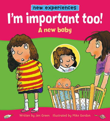 I'm Important Too! - A New Baby by Jen Green
