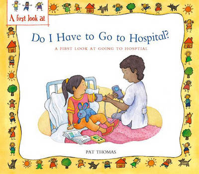 Do I Have to Go to Hospital? A First Look at Going to Hospital by Pat Thomas
