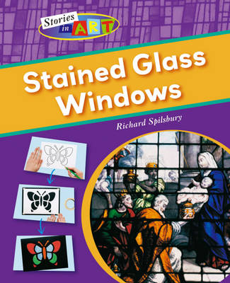 Stained Glass Windows by Richard Spilsbury, Rob Childs