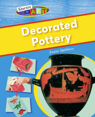 Decorated Pottery by Rob Childs, Louise Spilsbury