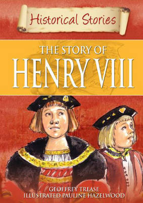 The Story of Henry VIII by Geoffrey Trease