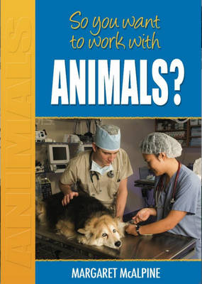 So You Want to Work with Animals? by Margaret Macalpine