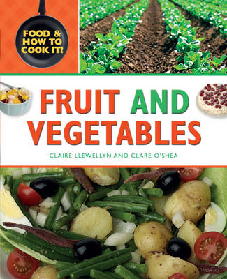 Fruit and Vegetables by Claire Llewellyn, Clare O'Shea