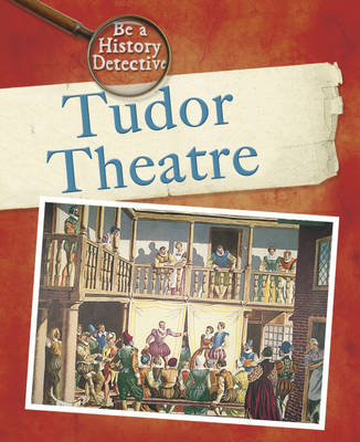 A Tudor Theatre by Katie Dicker, Alan Childs
