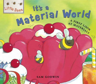 It's a Material World A First Look at Materials by Sam Godwin