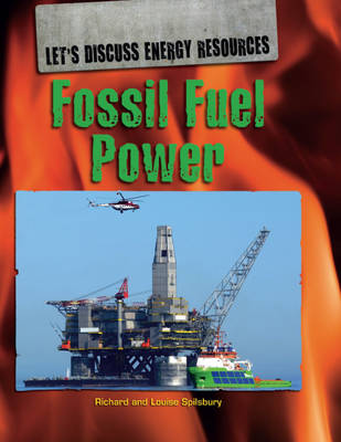 Fossil Fuel Power by Richard Spilsbury, Louise Spilsbury