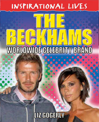 The Beckhams Worldwide Celebrity Brand by Liz Gogerly
