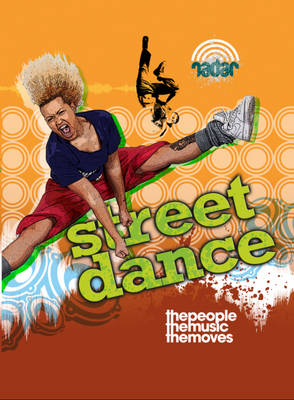 Street Dance The People, the Music, the Moves by Liz Gogerly