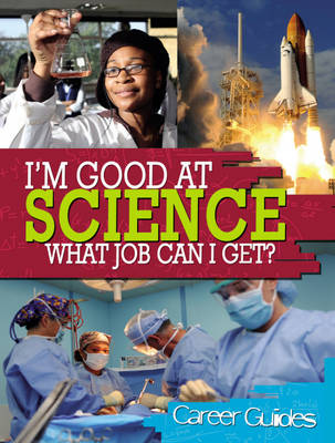 I'm Good at Science What Job Can I Get? by Richard Spilsbury