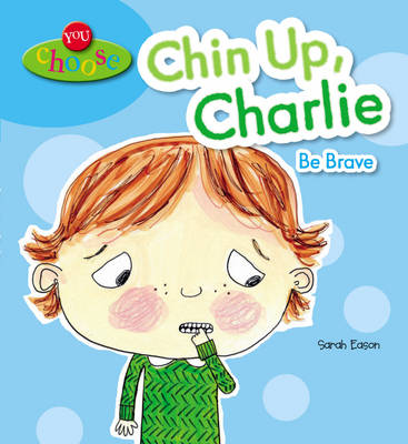 Chin Up, Charlie! Be Brave by Sarah Eason