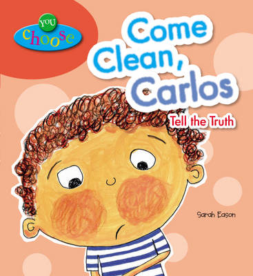 Come Clean, Carlos! Tell the Truth by Sarah Eason