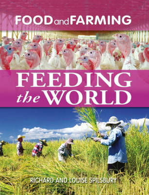 Feeding the World by Richard Spilsbury, Louise Spilsbury