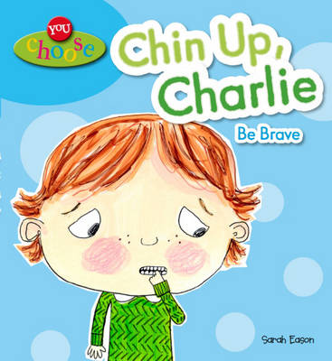 Chin Up, Charlie be Brave by Sarah Eason