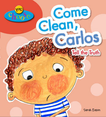 Come Clean, Carlos Tell the Truth by Sarah Eason