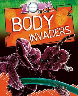Body Invaders by Richard Spilsbury, Alice Harman