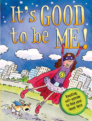 It's Good to be Me Boosting Self-esteem to Find Your Inner Hero by Louise Spilsbury, Alice Harman