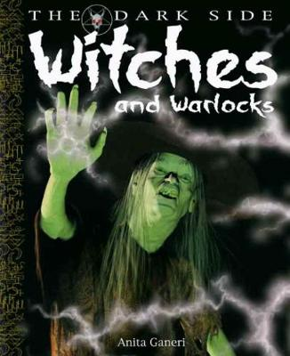 Witches and Warlocks A Book of Monstrous Beings from the Dark Side of Myths and Legends Around the World by Anita Ganeri