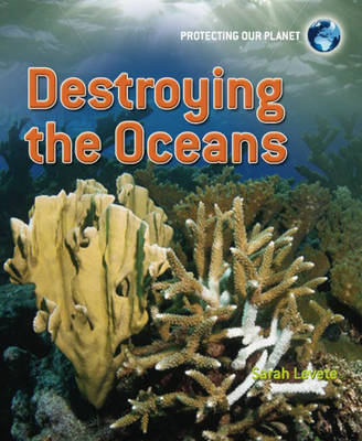 Destroying the Oceans by Sarah Levete
