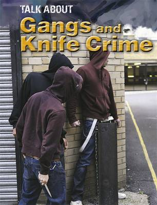 Gangs and Knife Crime by Sarah Levete