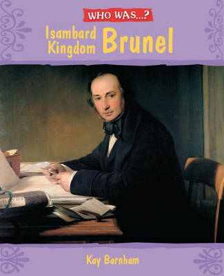 Who Was Isambard Kingdom Brunel? by Kay Barnham