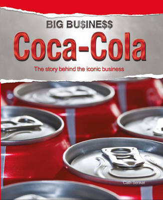Coca Cola The Story Behind the Iconic Business by Cath Senker