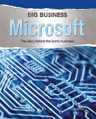 Microsoft The Story Behind the Iconic Business by Cath Senker
