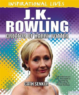 JK Rowling Creator of Harry Potter by Cath Senker