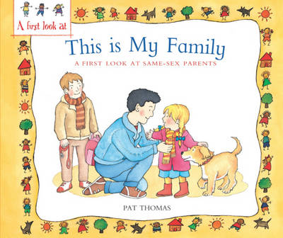 Same-sex Parents: This is My Family by Pat Thomas