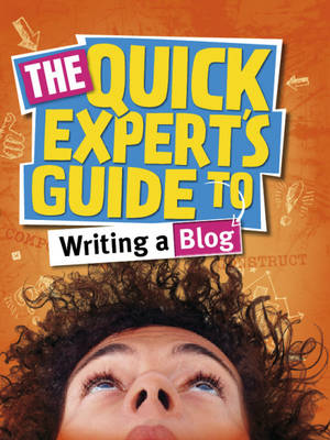 The Quick Expert's Guide to Writing a Blog by Louisa Plaja