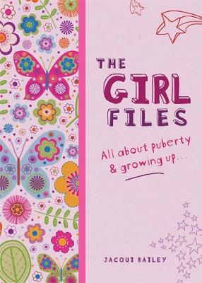 The Girl Files All About Puberty & Growing Up by Jacqui Bailey