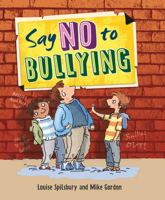 Say No to Bullying by Louise Spilsbury, Mike Gordon