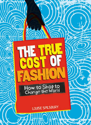 The True Cost of Fashion by Louise Spilsbury