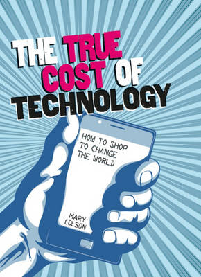 The True Cost of Technology by Mary Colson
