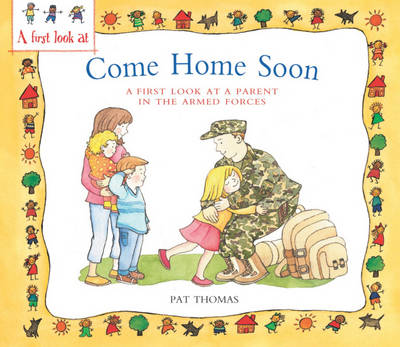 A Parent in the Armed Forces: Come Home Soon by Pat Thomas