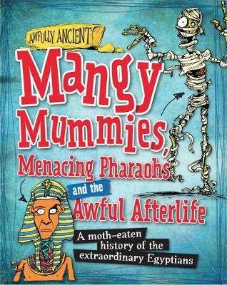 Mangy Mummies, Menacing Pharoahs and Awful Afterlife A Moth-Eaten History of the Extraordinary Egyptians by Neil Tonge, Kay Barnham