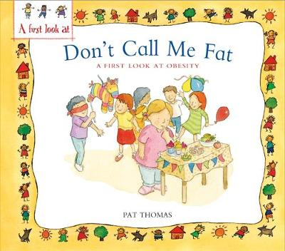 A Obesity: Don't Call Me Fat by Pat Thomas