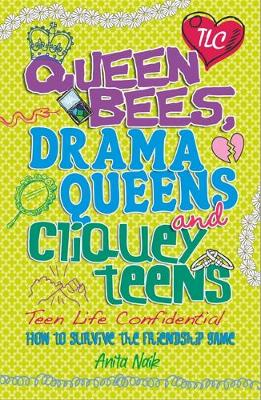 Queen Bees, Drama Queens & Cliquey Teens by Anita Naik, Joyce Bentley