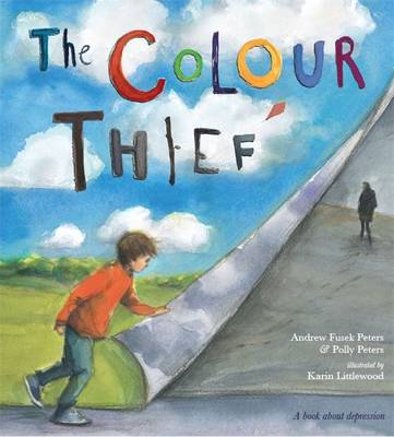The Colour Thief A Family's Story of Depression by Andrew Fusek Peters, Polly Peters