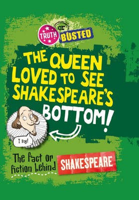 The Fact or Fiction Behind Shakespeare by Kay Barnham