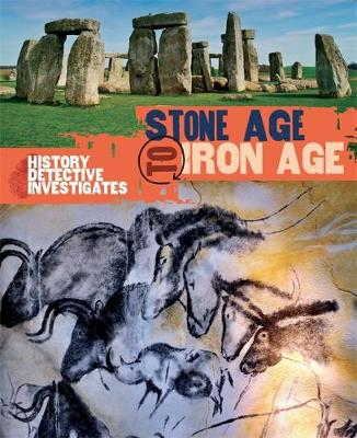 The History Detective Investigates: Stone Age to Iron Age by Clare Hibbert