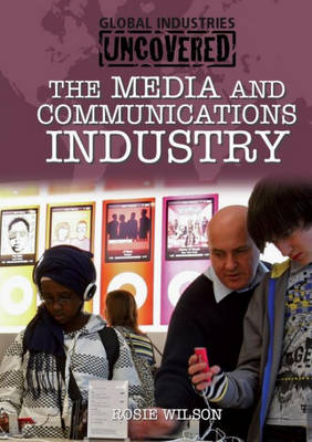 The Media and Communications Industry by Rosie Wilson