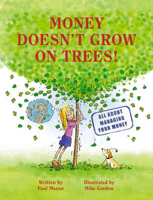 Money Doesn't Grow on Trees A Guide to Managing Your Money by Paul Mason