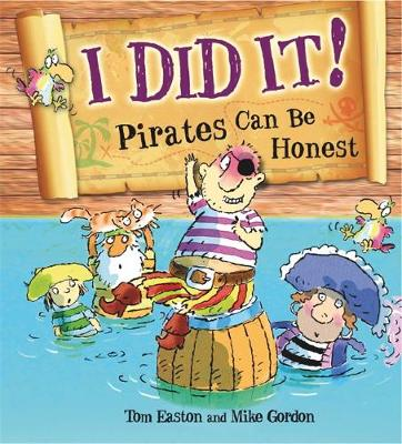 I Did it!: Pirates Can be Honest by Tom Easton
