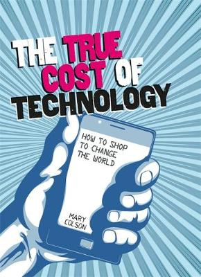The True Cost of Technology How to Shop to Change the World by Mary Colson