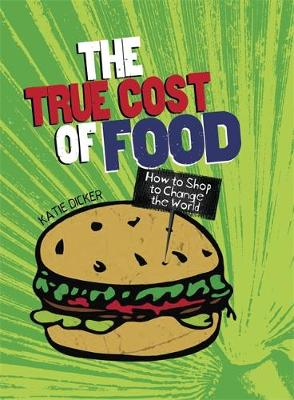 The True Cost of Food How to Shop to Change the World by Katie Dicker