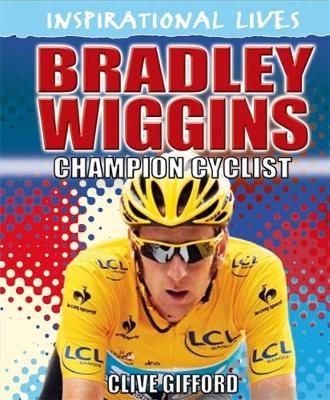 Bradley Wiggins Champion Cyclist by Clive Gifford